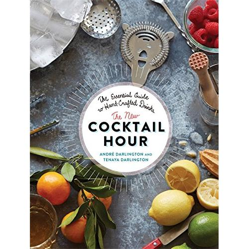 André Darlington The New Cocktail Hour: The Essential Guide to Hand-Crafted Drinks - Hardcover