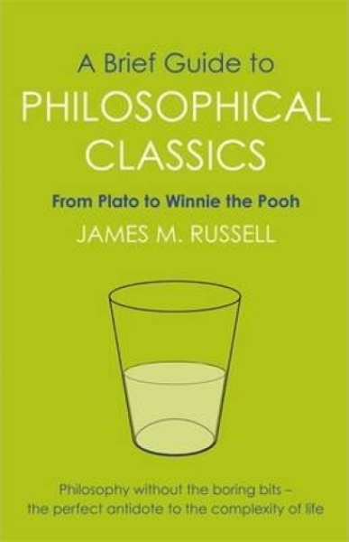 A Brief Guide to Philosophical Classics : From Plato to Winnie the Pooh