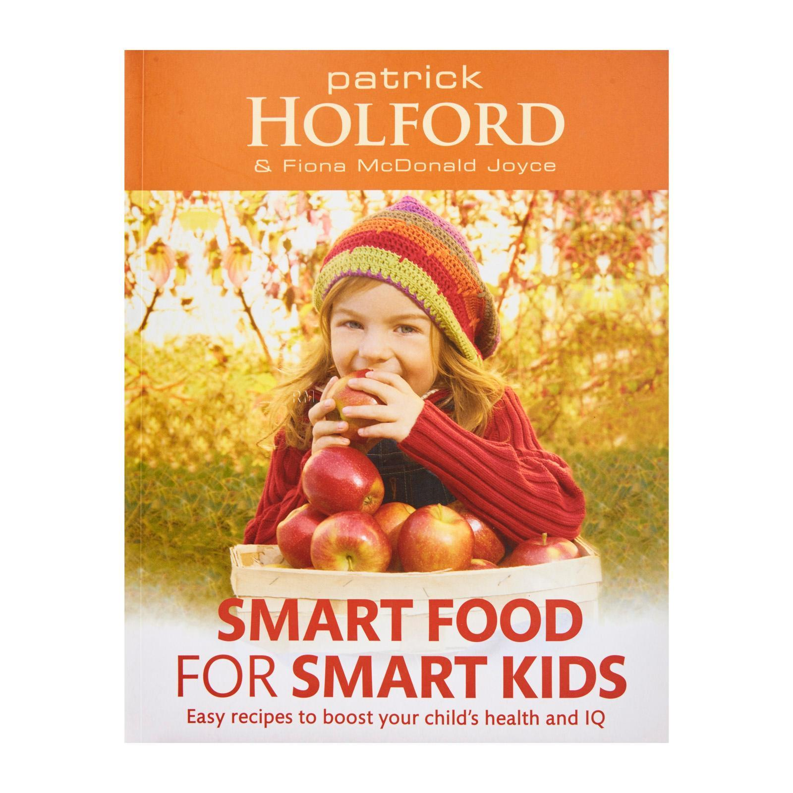 Smart Food For Smart Kids: Easy Recipes To Boost Your Childs Health And Iq By Patrick Holford