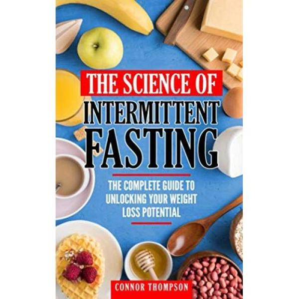 Connor Thompson The Science Of Intermittent Fasting: The Complete Guide To Unlocking Your Weight Loss Potential - Paperback