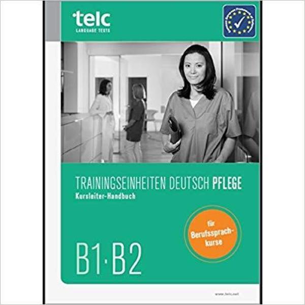 Trainingseinheiten telc Deutsch B1·B2 Pflege. Kursleiter-Handbuch * pre order * pre order