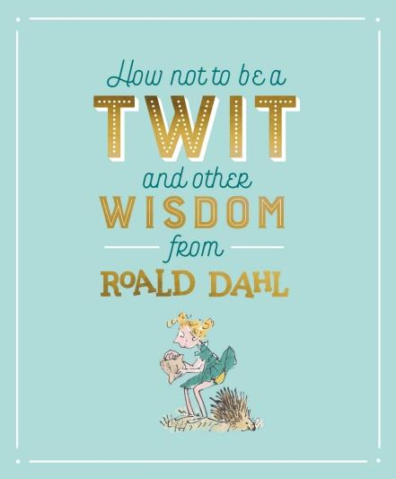 [Roald Dahl] How Not To Be A Twit and Other Wisdom