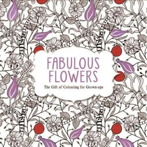 Fabulous Flowers : The Gift of Colouring for Grown-ups