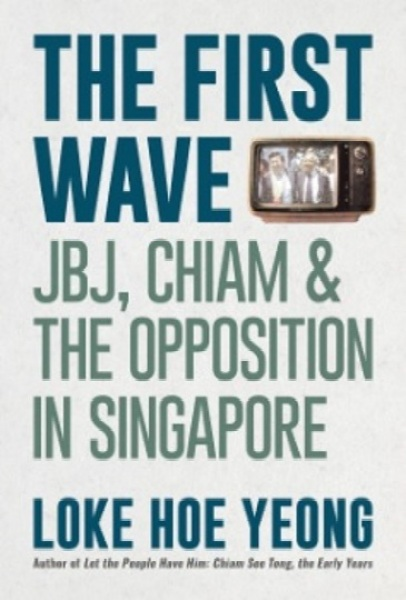 The First Wave: JBJ, Chiam and the opposition in Singapore