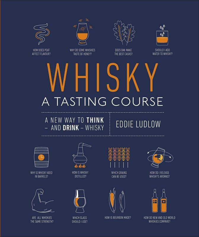 Whisky A Tasting Course: A New Way to Think - and Drink - Whisky by DK