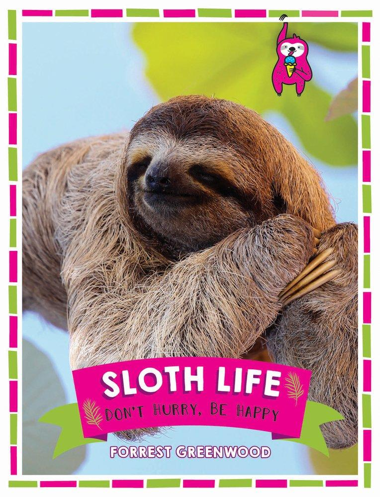 Sloth Life : Dont Hurry, Be Happy