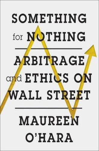 Something for Nothing : Arbitrage and Ethics on Wall Street