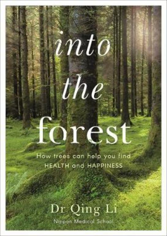 Into the Forest: How Trees Can Help You Find Health and Happiness by Qing LiDr