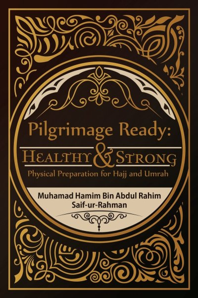 Pilgrimage Ready: Healthy & Strong: Physical Preparation for Hajj and Umrah Paperback