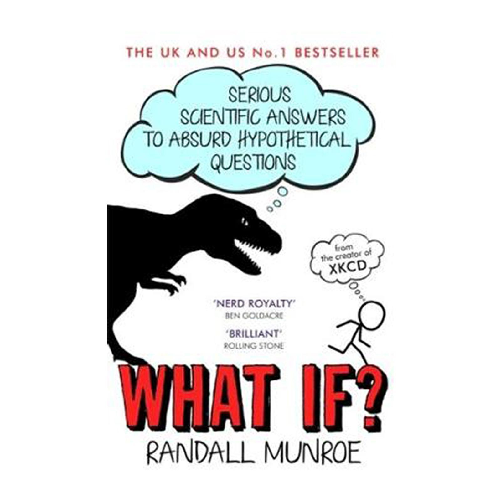 What If: Serious Scientific Answers To Absurd Hypothetical Questions (Paperback)