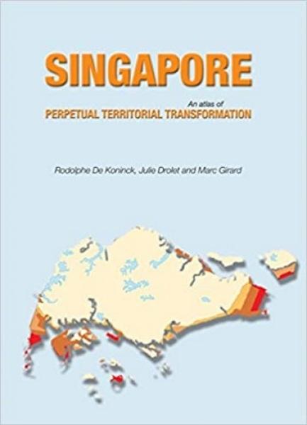 Singapore: An Atlas of Perpetual Territorial Transformation (Hardcover)