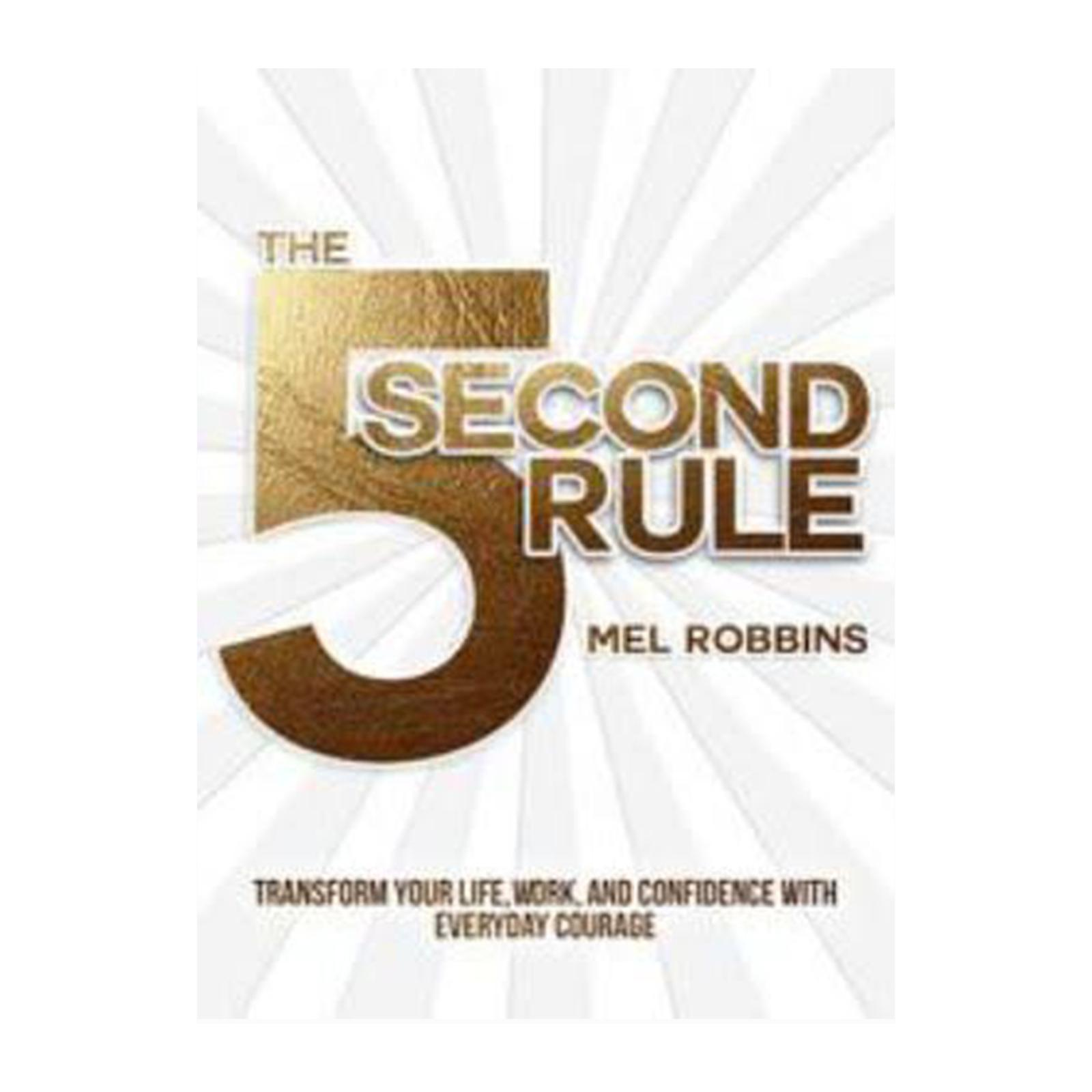 Mel Robbins The 5 Second Rule : The Surprisingly Simple Way To Live Love And Speak With Courage