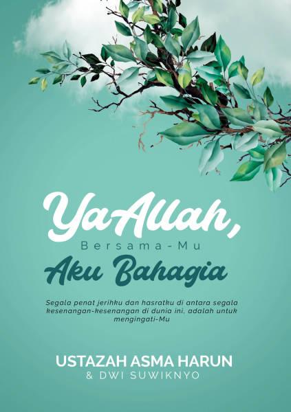 Ustazah Asma Harun: Ya Allah, Bersamamu Aku Bahagia (SOFT COVER)